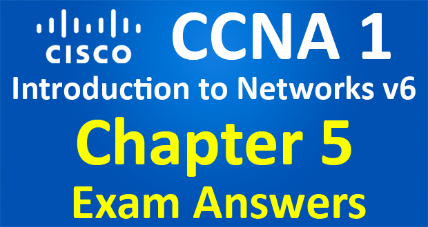 CCNA 1 Introduction to Networks Ver 6.0 – ITN Chapter 5 Exam Answers