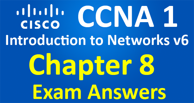 CCNA 1 Introduction to Networks Ver 6.0 – ITN Chapter 8 Exam Answers