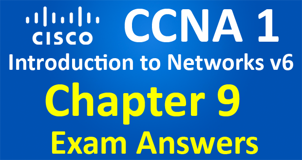 CCNA 1 Introduction to Networks Ver 6.0 – ITN Chapter 9 Exam Answers