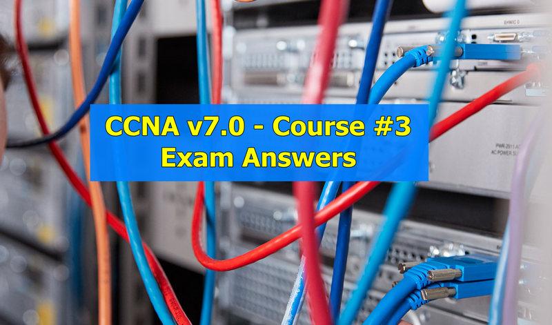 CCNA 3 v7.02 (ENSA) Exam Answers Full Questions